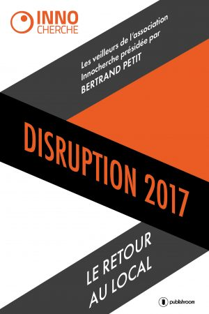 Nouveau livre InnoCherche – «Disruption 2017: retour au local»
